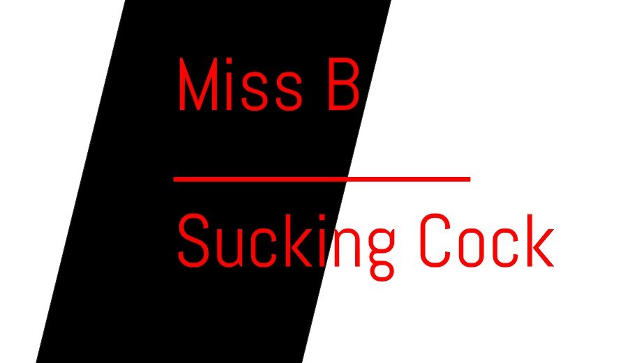 Miss B Sucks Cock